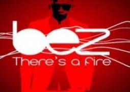 Lyrics: Bez – There's A Fire