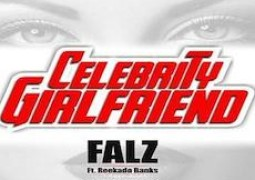 Lyrics: Falz – Celebrity Girlfriend ft. Reekado Banks