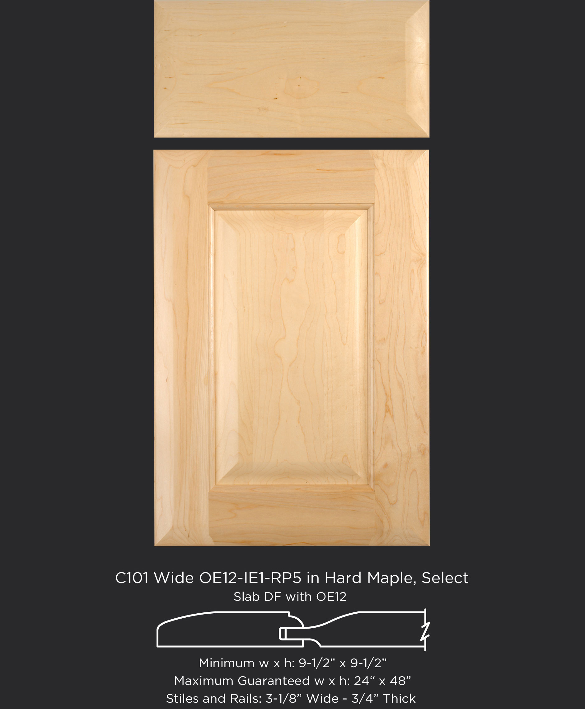 Cope and Stick Cabinet Door C101 Wide OE12-IE1-RP5 in Hard Maple, Select - Slab drawer front with OE12