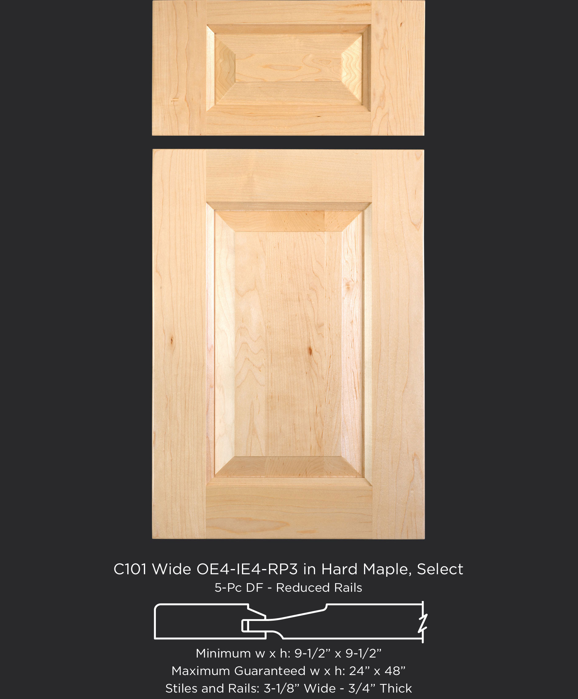 Cope and Stick Cabinet Door C101 Wide OE4-IE4-RP3 Hard Maple, Select and 5-piece drawer front with reduced rails