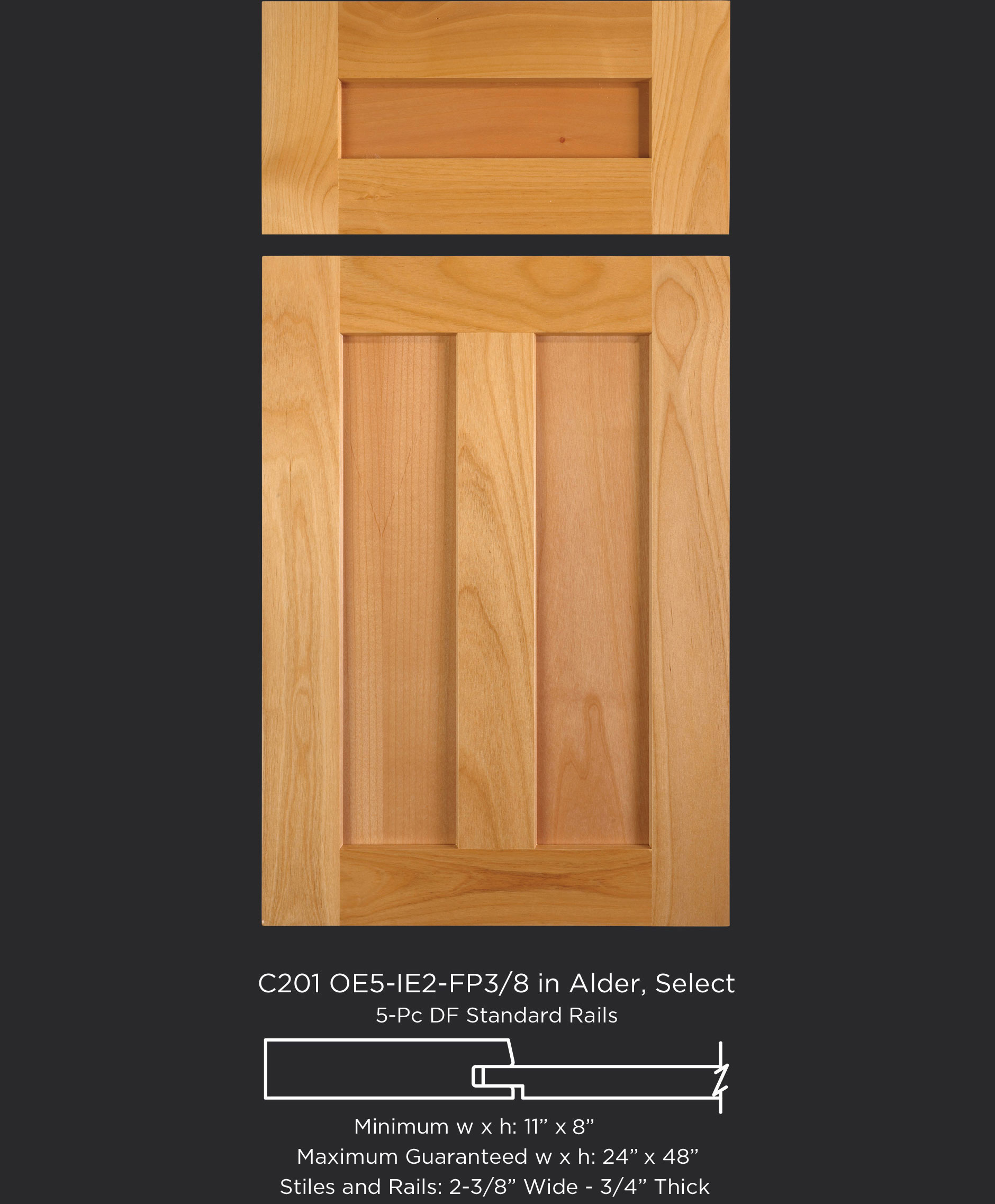 Cope and Stick Cabinet Door C201 OE5-IE2-FP3/8 in Alder, Select and 5 piece drawer front