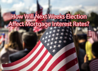 How Will Next Weeks Election Effect Mortgage Interest Rates?
