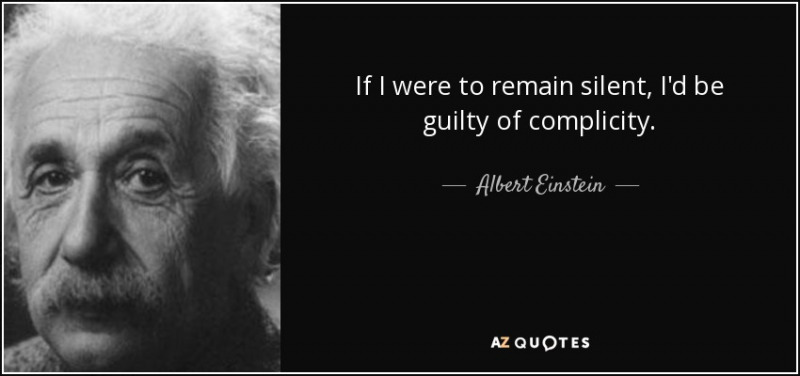 quote-if-i-were-to-remain-silent-i-d-be-guilty-of-complicity-albert-einstein-34-47-17