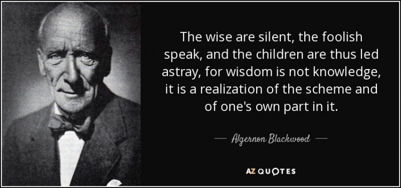 quote-the-wise-are-silent-the-foolish-speak-and-the-children-are-thus-led-astray-for-wisdom-algernon-blackwood-43-77-11
