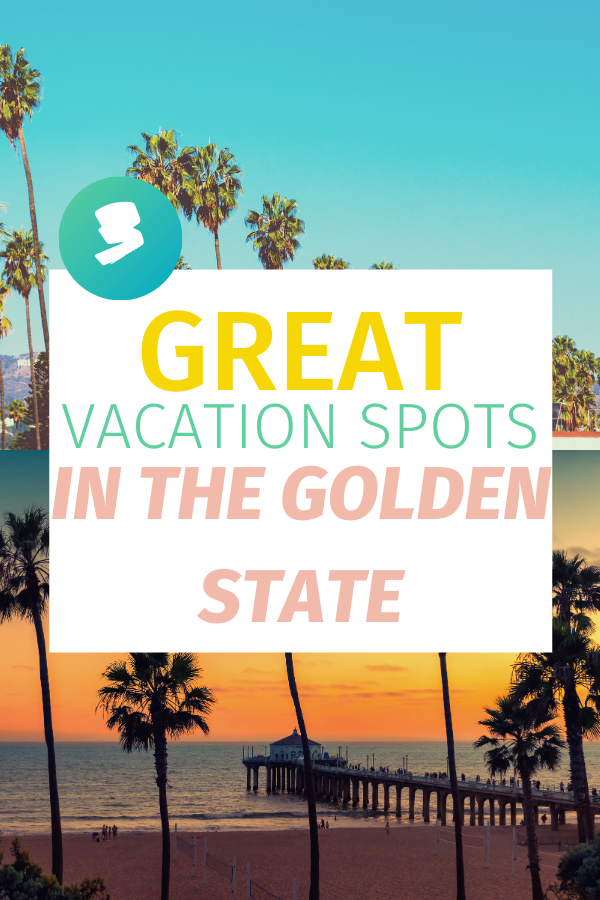 California Dreaming: 3 Great Vacation Spots In The Golden State
