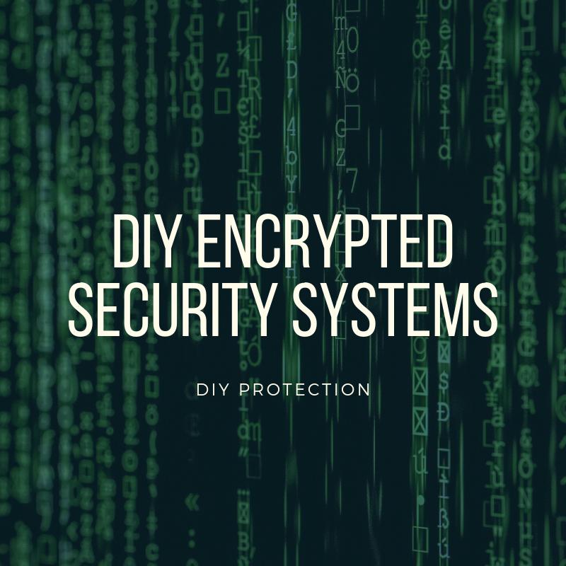 DIY Encrypted Security Systems