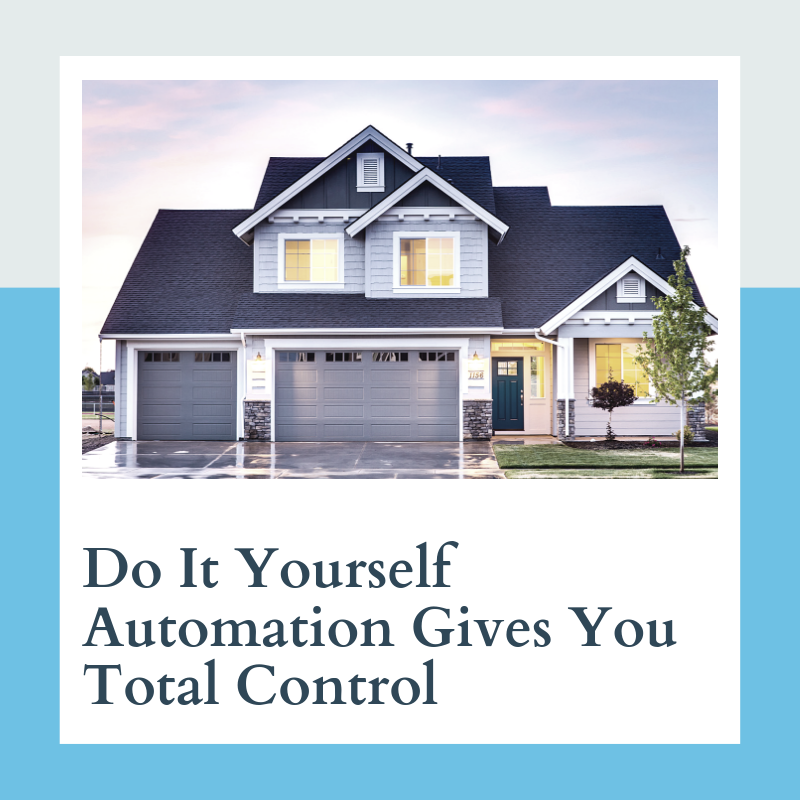 Do It Yourself Automation Gives You Total Control