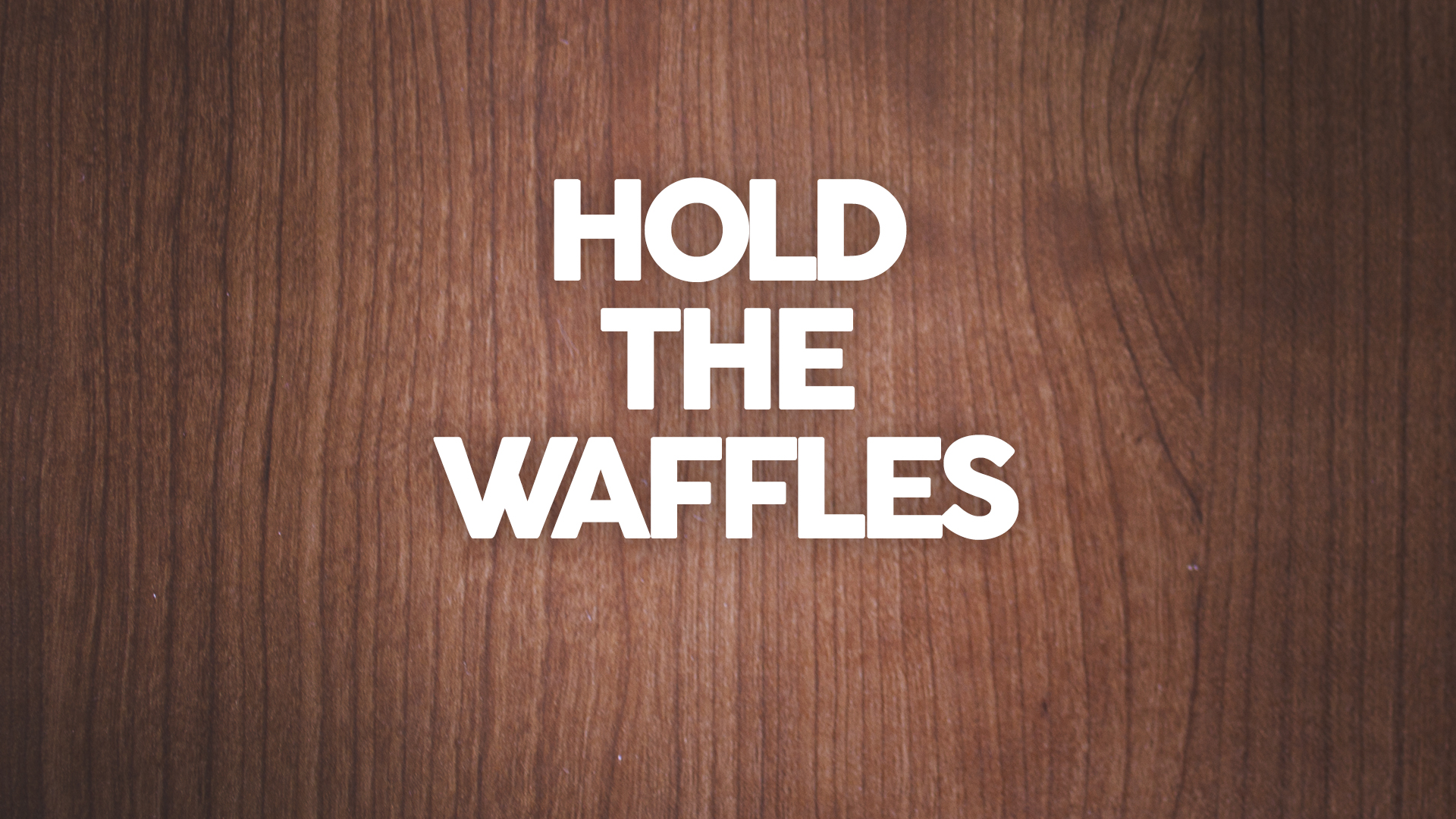 Hold The Waffles