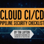 Cloud CI/CD Pipeline Security Checklist by Tim Layton at https://CloudSecurityLaunchPad.com