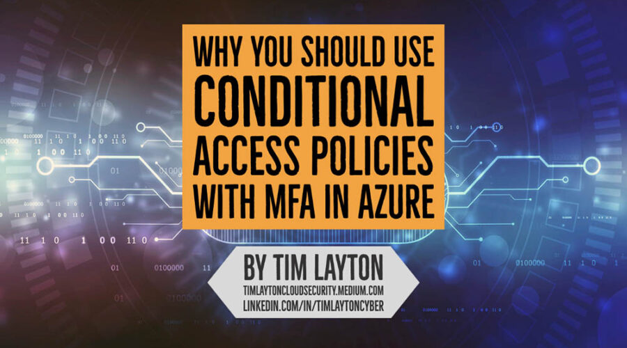 Why You Should Use Conditional Access Policies With MFA in Azure by Tim Layton