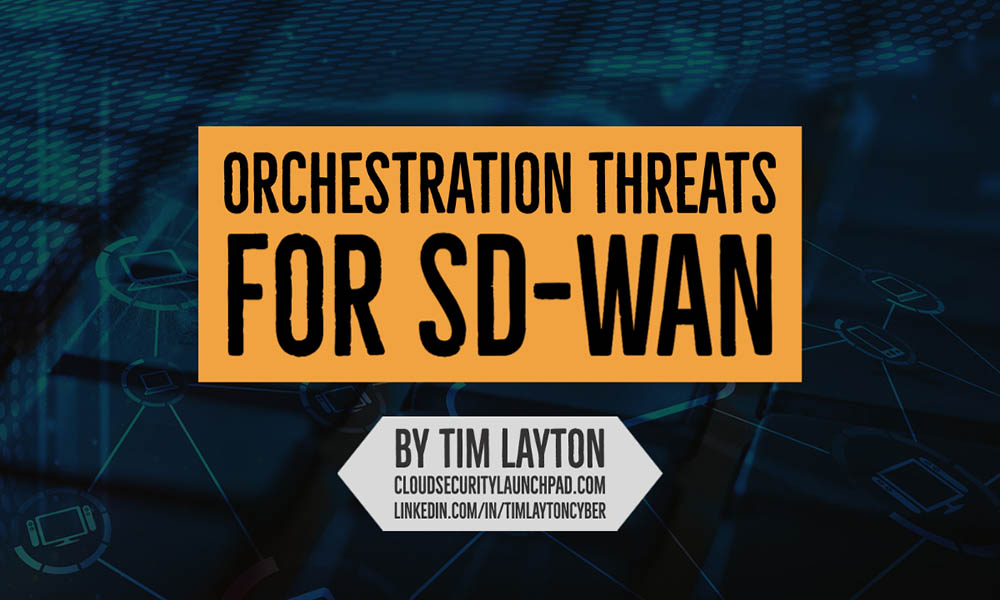 Orchestration Threats For SD-WAN by Tim Layton