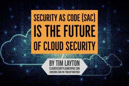 Security as Code (SaC) is The Future of Cloud Security by Tim Layton
