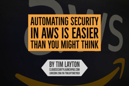 Automating Security in AWS is Easier Than You Might Think by Tim Layton @ CloudSecurityLaunchPad.com
