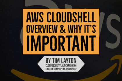 AWS CloudShell Overview & Why It's Important by Tim Layton @ CloudSecurityLaunchPad.com