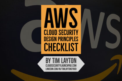 AWS Cloud Security Design Principles Checklist by Tim Layton @ CloudSecurityLaunchPad.com