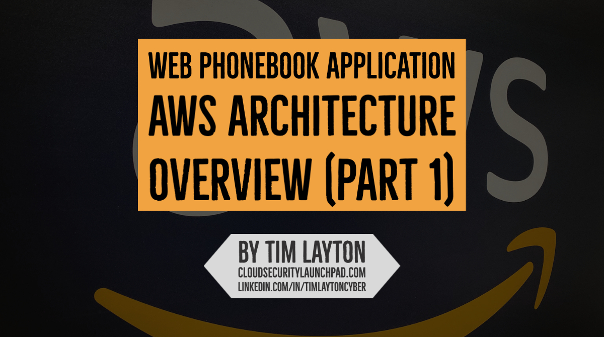 Web Phonebook Application AWS Architecture Overview (Part 1) by Tim Layton @ CloudSecurityLaunchPad.com