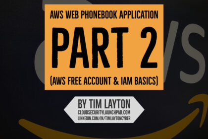 AWS Web Phonebook Application (Part 2 - AWS Free Account & IAM Basics) by Tim Layton @ CloudSecurityLaunchPad.com