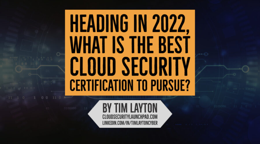 Heading in 2022, What Is The Best Cloud Security Certification To Pursue?