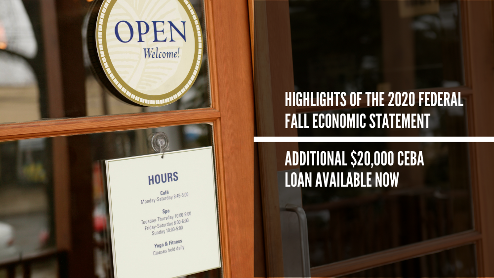 Highlights of the 2020 Federal Fall Economic Statement   Additional $20,000 CEBA loan available now