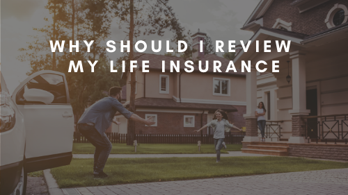 Why Should I Review My Life Insurance?