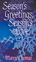 Season's Greetings, Season's Love by Marcy Thomas