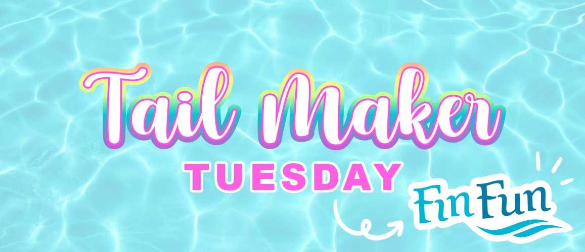 Tail Maker Tuesday Fin Fun