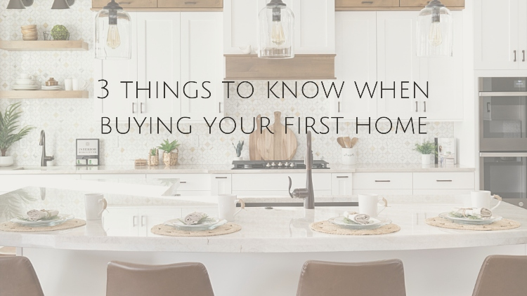 Buying Your First Home?  Know These 3 Things
