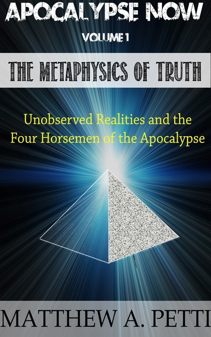 Discover an amazing, NEW and easy-to-understand concept that will change the way we perceive the mysterious Four Horsemen of the Apocalypse. Only by understanding The Metaphysics of Truth, can we provide NEW solutions for some of mankind's oldest mysteries and expose the timely and crucial secrets to Revelation's cryptic message