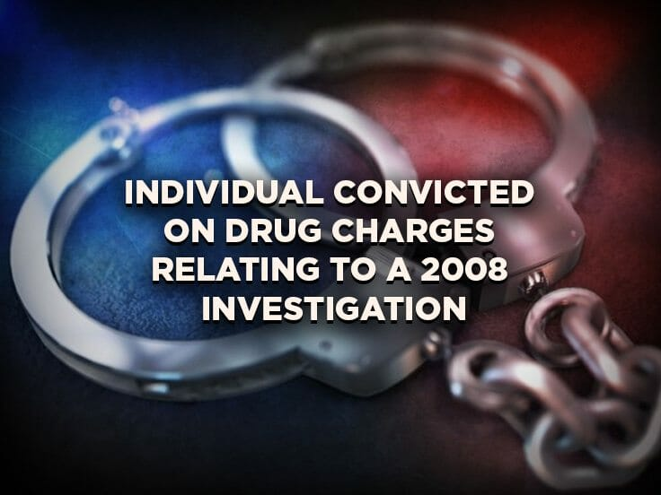 Individual Convicted on Drug Charges Relating to a 2008 Investigation