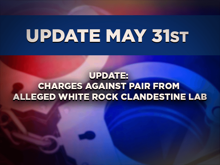 Update: (May 31st 2016) Charges Against Pair From Alleged White Rock Clandestine Lab