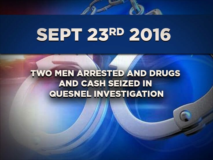 Two Men Arrested and Drugs and Cash Seized in Quesnel Investigation