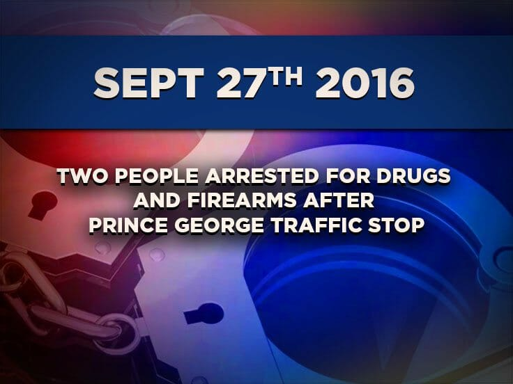 Two People Arrested for Drugs and Firearms After Prince George Traffic Stop