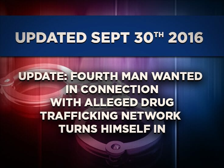 Update: Fourth Man Wanted In Connection With Alleged Drug Trafficking Network Turns Himself In
