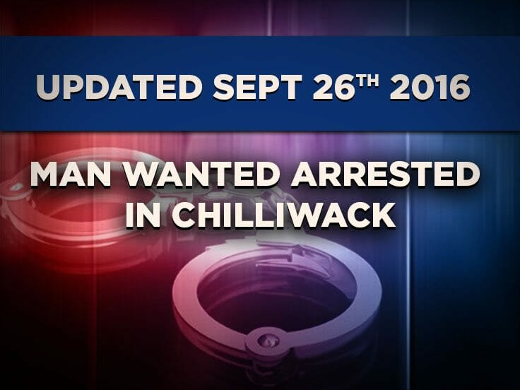 Update: Man Wanted Arrested in Chilliwack