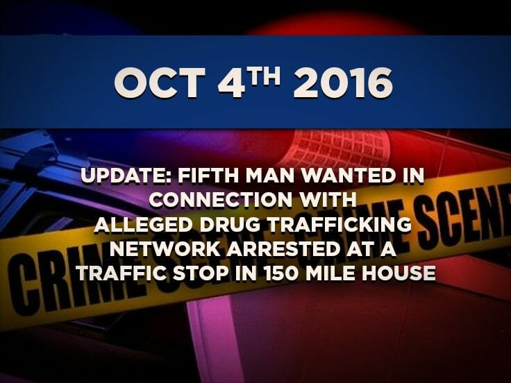 Update: Fifth Man Wanted In Connection With Alleged Drug Trafficking Network Arrested at a Traffic Stop in 150 Mile House