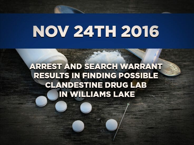 CFSEU-BC Arrest and Search Warrant Results In Finding Possible Clandestine Drug Lab In Williams Lake