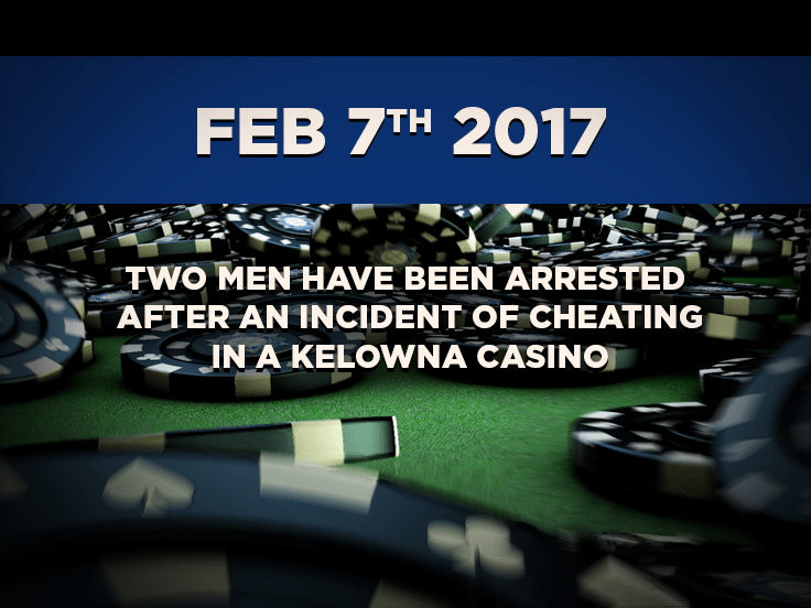 Two Men Have Been Arrested After an Incident of Cheating in a Kelowna Casino