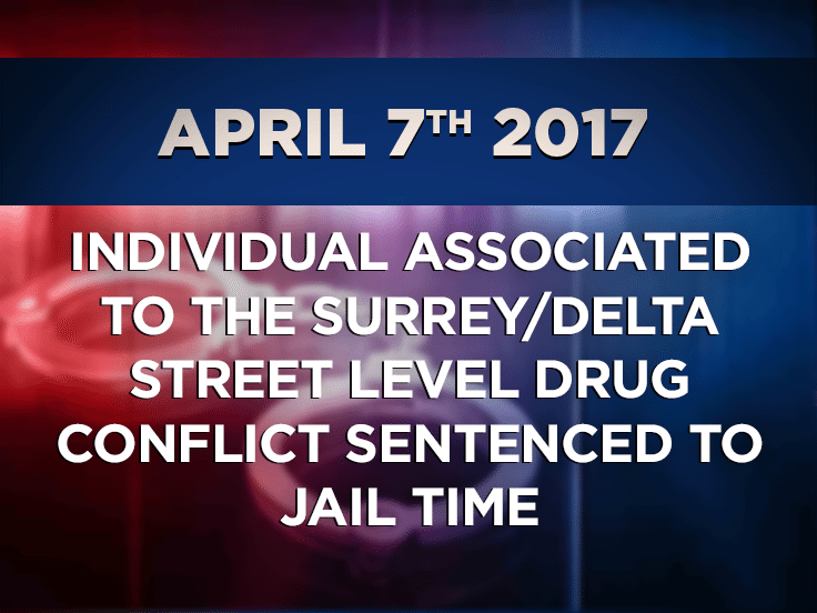 Individual associated to the Surrey/Delta Street Level Drug Conflict Sentenced to Jail Time
