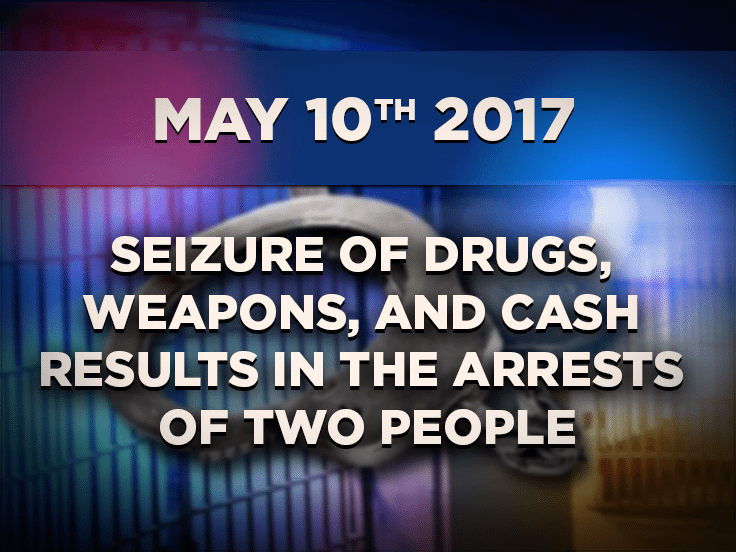 Seizure of Drugs, Weapons, and Cash Results in the Arrests of Two People