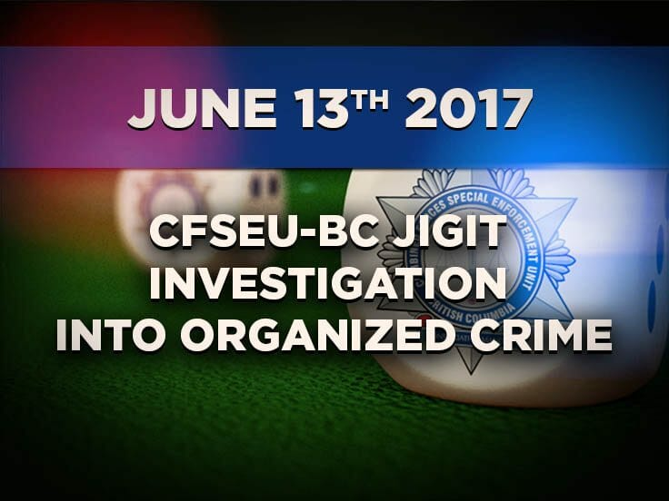 Multiple Arrests Stemming from a Nearly Year Long CFSEU-BC JIGIT Investigation into Organized Crime