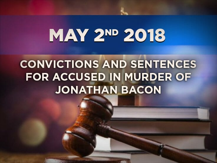 Convictions and Sentences For Accused in Murder of Jonathan Bacon