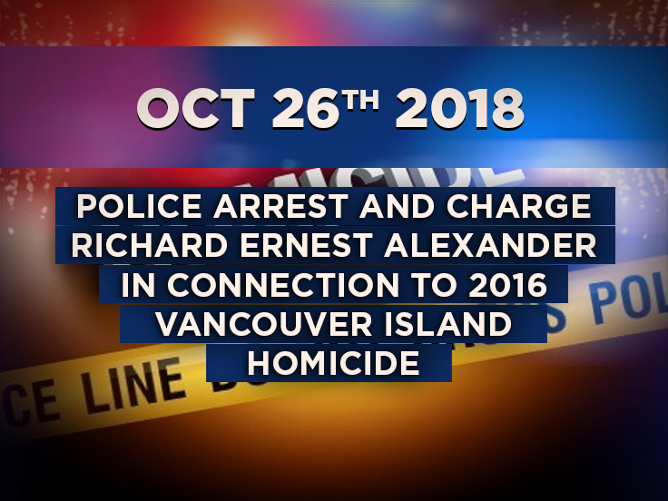 Police Arrest And Charge Richard Ernest Alexander in Connection to 2016 Vancouver Island Homicide