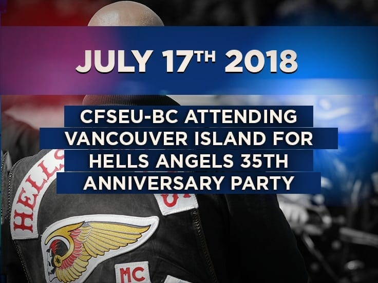 CFSEU-BC attending Vancouver Island for Hells Angels Anniversary Party.