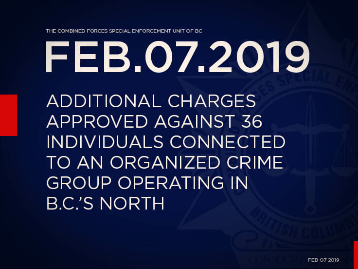 Additional Charges Approved Against Thirty Six Individuals Connected to an Organized Crime Group Operating in B.C.'s North