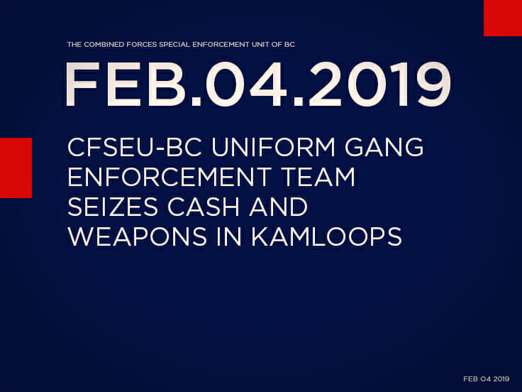 CFSEU-BC Uniform Gang Enforcement Team Seizes Cash and Weapons in Kamloops