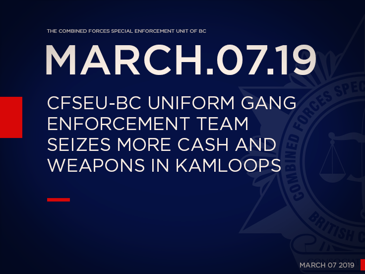 CFSEU-BC Uniform Gang Enforcement Team Seizes more Cash and Weapons in Kamloops