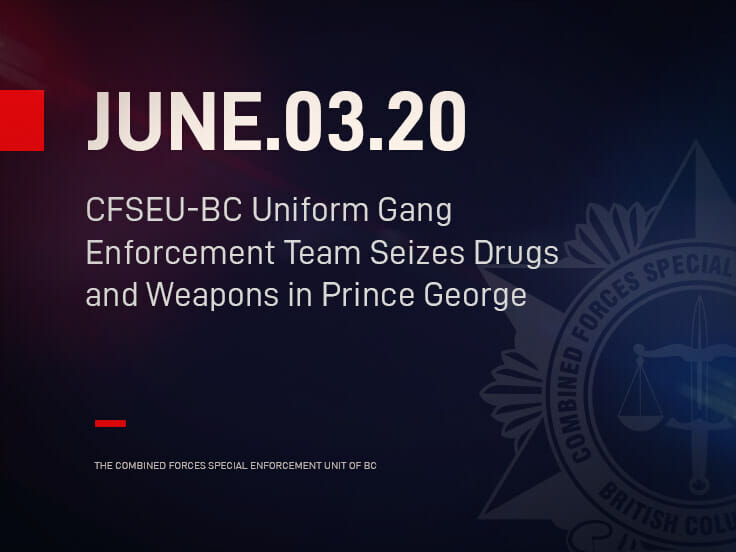 CFSEU-BC Uniform Gang Enforcement Team Seizes Drugs and Weapons in Prince George