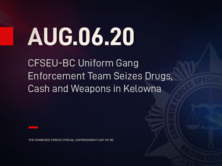 CFSEU-BC Uniform Gang Enforcement Team Seizes Drugs, Cash and Weapons in Kelowna