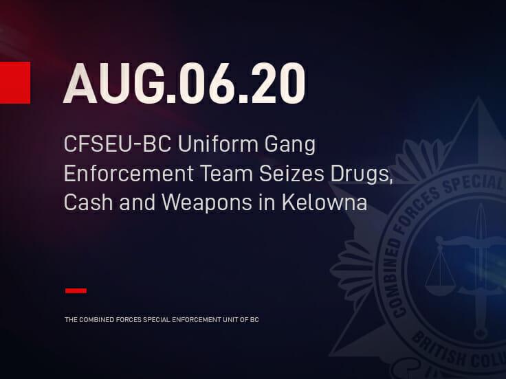 CFSEU-BC Uniform Gang Enforcement Team Seizes Drugs, Cash and Weapons in Kelowna