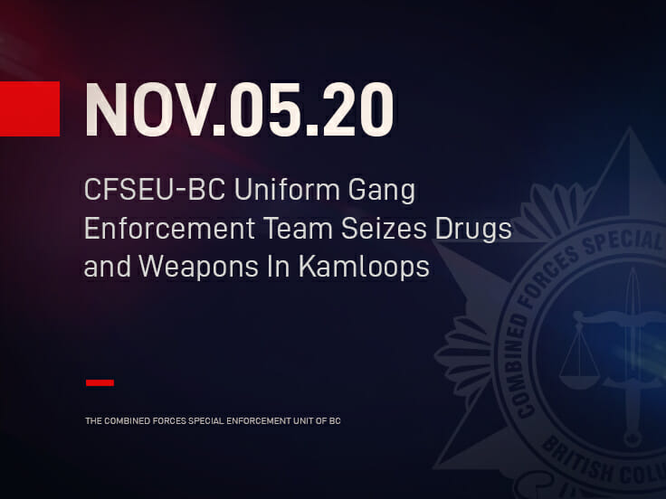 CFSEU-BC Uniform Gang Enforcement Team Seizes Drugs and Weapons In Kamloops